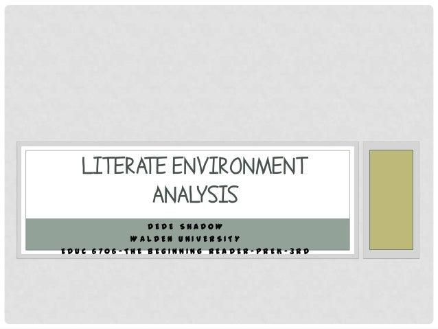 LITERATE ENVIRONMENT ANALYSIS DEDE SHADOW WALDEN UNIVERSITY EDUC 6706-THE BEGINNING READER-PREK-3RD