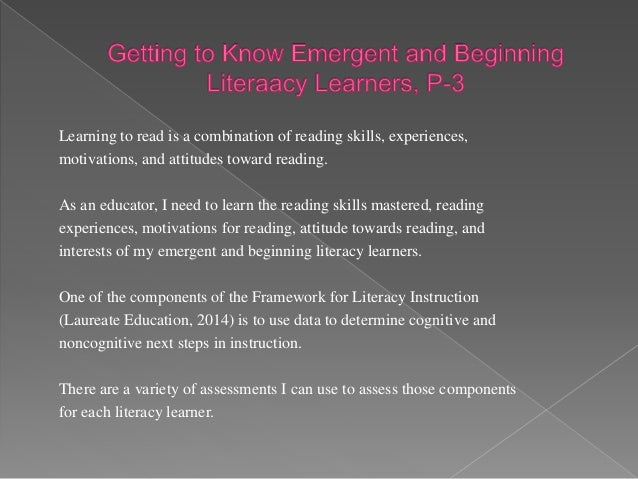 Emergent literacy learners are beginning to learn concepts of print, discover words, learn the alphabet, learn the sounds ...