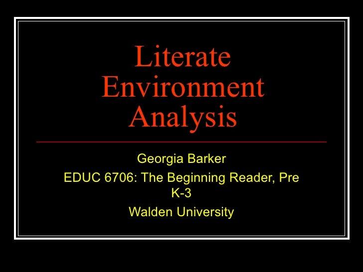 Literate Environment Analysis Georgia Barker EDUC 6706: The Beginning Reader, Pre K-3 Walden University