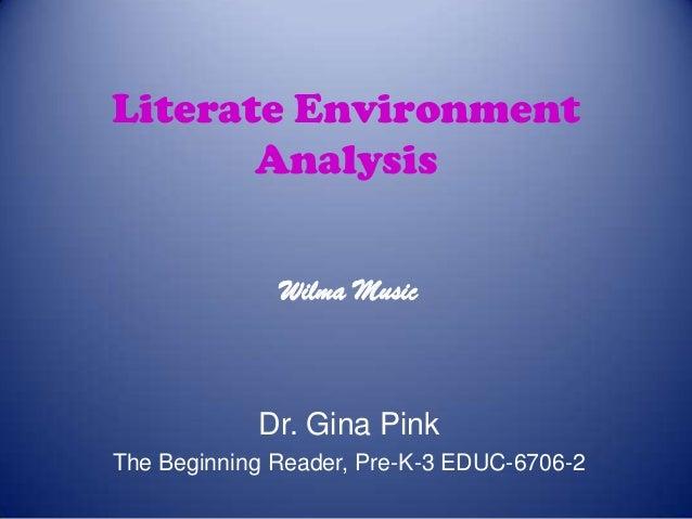 Literate Environment Analysis Wilma Music  Dr. Gina Pink The Beginning Reader, Pre-K-3 EDUC-6706-2