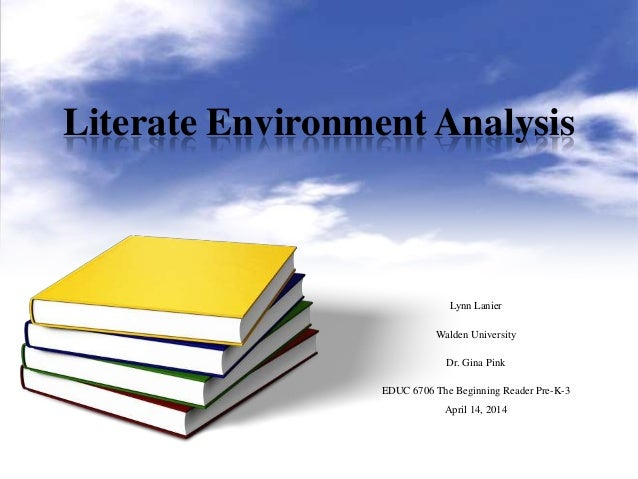 Literate Environment Analysis Lynn Lanier Walden University Dr. Gina Pink EDUC 6706 The Beginning Reader Pre-K-3 April 14,...