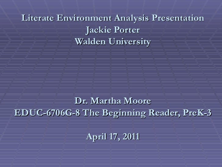 Literate Environment Analysis Presentation Jackie Porter Walden University Dr. Martha Moore EDUC-6706G-8 The Beginning Rea...