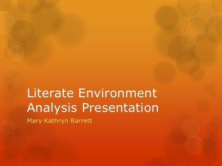 Literate Environment Analysis Presentation <br />Mary Kathryn Barrett <br />
