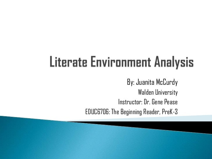 Literate Environment Analysis<br />By: Juanita McCurdy<br />Walden University<br />Instructor: Dr. Gene Pease<br />EDUC670...