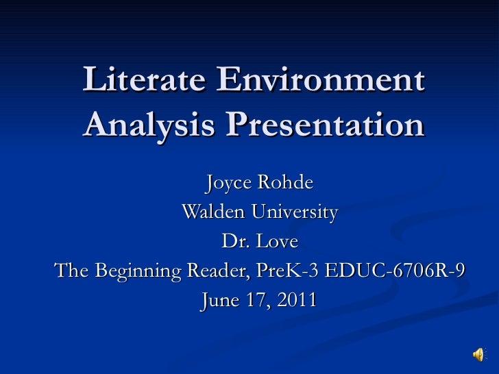 Literate Environment Analysis Presentation Joyce Rohde Walden University Dr. Love The Beginning Reader, PreK-3 EDUC-6706R-...