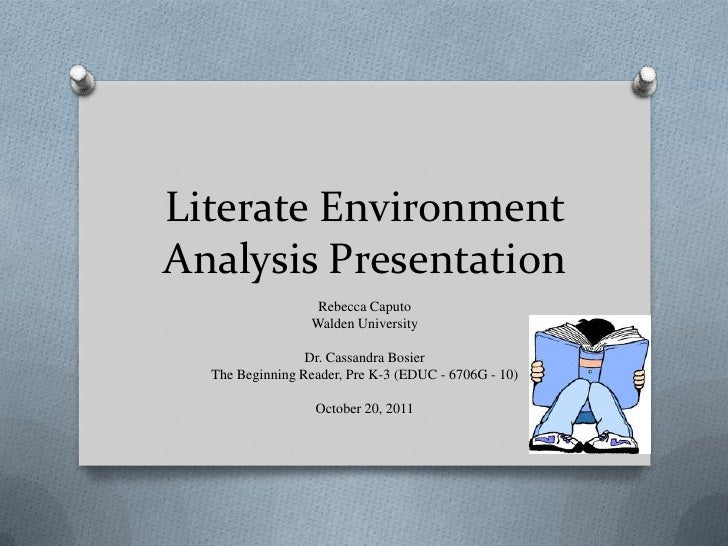 Literate EnvironmentAnalysis Presentation                   Rebecca Caputo                  Walden University             ...