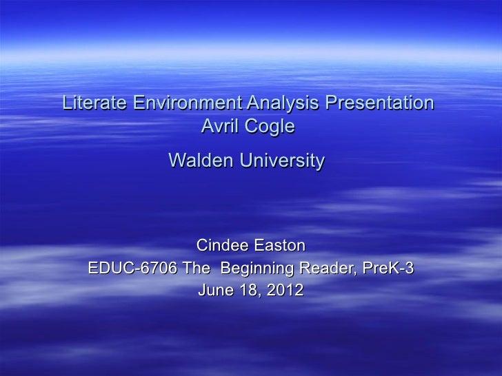 Literate Environment Analysis Presentation                Avril Cogle           Walden University             Cindee Easto...