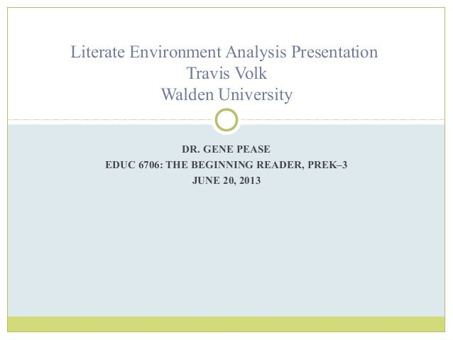 DR. GENE PEASEEDUC 6706: THE BEGINNING READER, PREK–3JUNE 20, 2013Literate Environment Analysis PresentationTravis VolkWal...
