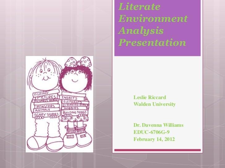 LiterateEnvironmentAnalysisPresentation  Leslie Riccard  Walden University  Dr. Davenna Williams  EDUC-6706G-9  February 1...