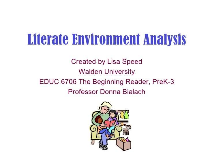 Literate Environment Analysis          Created by Lisa Speed            Walden University  EDUC 6706 The Beginning Reader,...