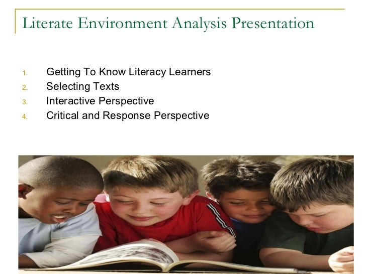 Literate Environment Analysis Presentation <ul><li>Getting To Know Literacy Learners </li></ul><ul><li>Selecting Texts </l...