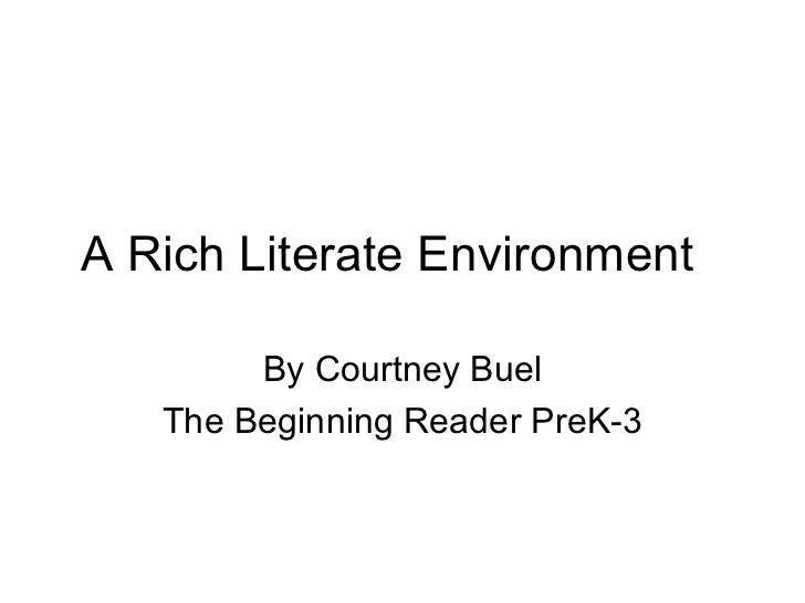 A Rich Literate Environment By Courtney Buel The Beginning Reader PreK-3