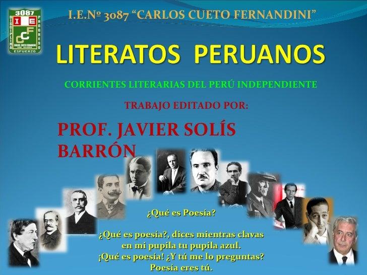"""CORRIENTES LITERARIAS DEL PERÚ INDEPENDIENTE I.E.Nº 3087 """"CARLOS CUETO FERNANDINI"""" TRABAJO EDITADO POR: PROF. JAVIER SOLÍS..."""