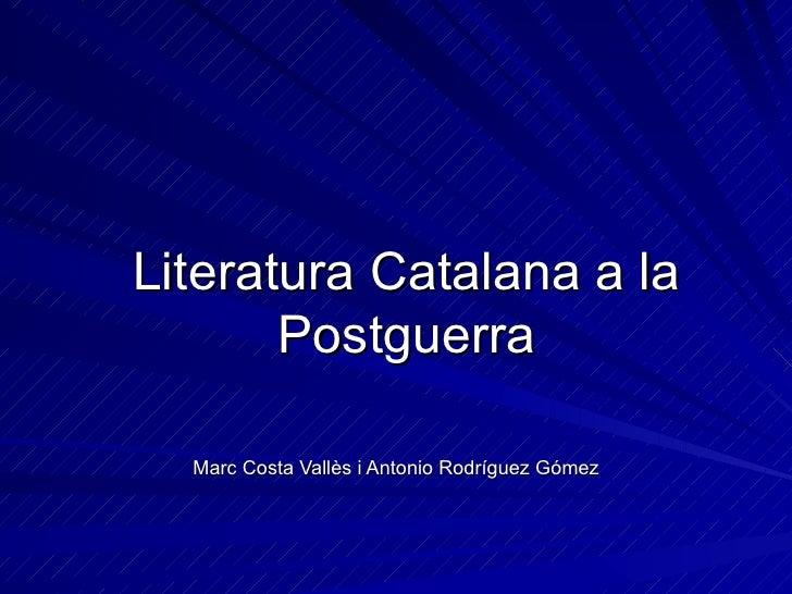 Literatura Catalana a la Postguerra Marc Costa Vallès i Antonio Rodríguez Gómez