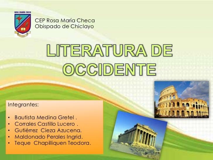 CEP Rosa María Checa<br />Obispado de Chiclayo <br />LITERATURA DE OCCIDENTE<br />Integrantes:<br /><ul><li>Bautista Medin...