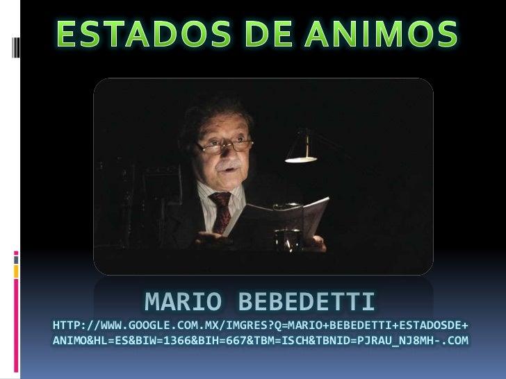 MARIO BEBEDETTIHTTP://WWW.GOOGLE.COM.MX/IMGRES?Q=MARIO+BEBEDETTI+ESTADOSDE+ANIMO&HL=ES&BIW=1366&BIH=667&TBM=ISCH&TBNID=PJR...