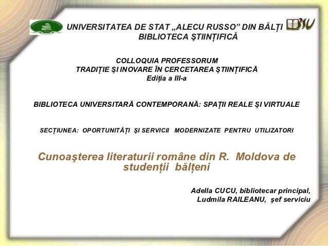 """UNIVERSITATEA DE STAT """"ALECU RUSSO"""" DIN BĂLŢI                      BIBLIOTECA ŞTIINŢIFICĂ                    COLLOQUIA PRO..."""