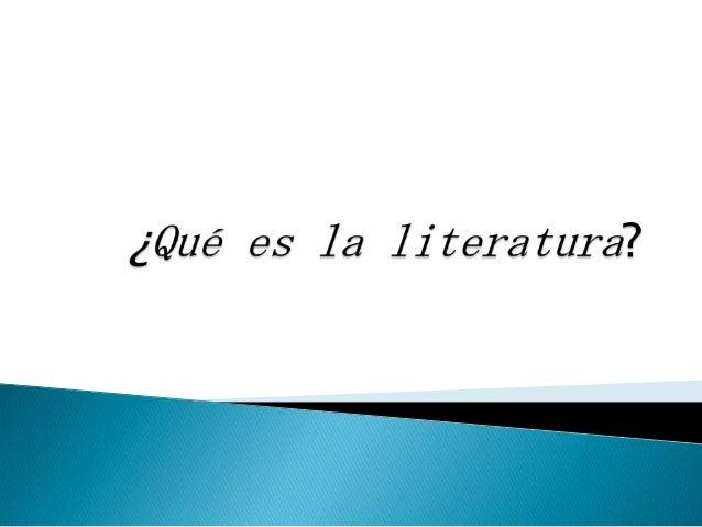      La literatura es el arte que    utiliza como instrumento la palabra.    Se refiere también al conjunto de    producc...