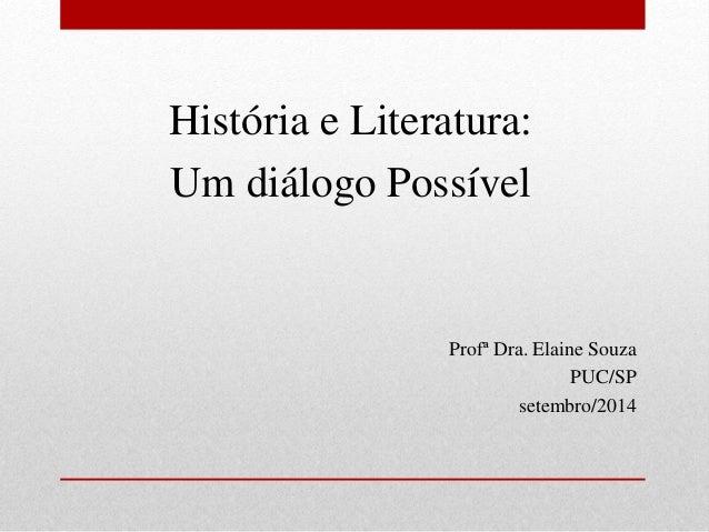 História e Literatura:  Um diálogo Possível  Profª Dra. Elaine Souza  PUC/SP  setembro/2014