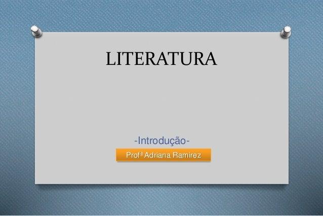 LITERATURA -Introdução- Profª Adriana Ramirez