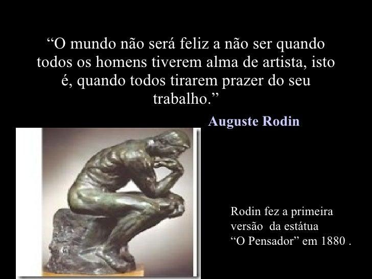 """"""" O mundo não será feliz a não ser quando todos os homens tiverem alma de artista, isto é, quando todos tirarem prazer do ..."""