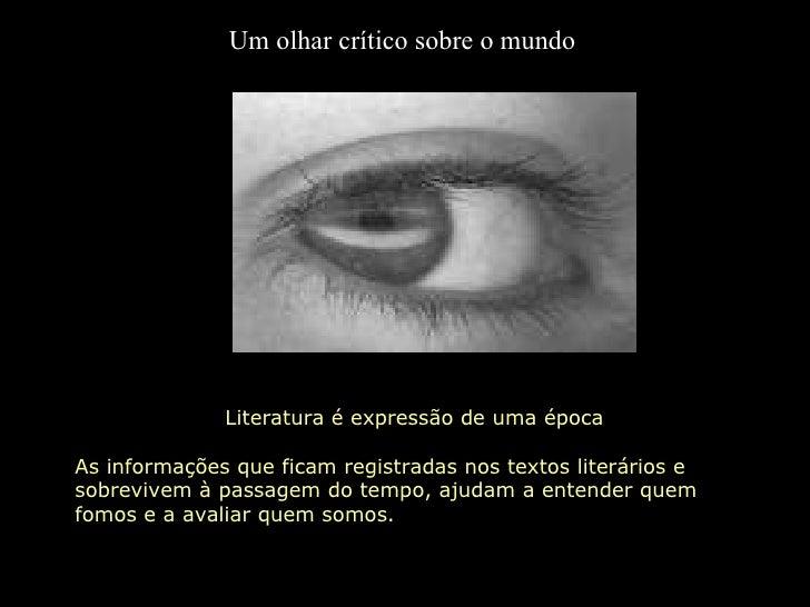 Literatura é expressão de uma época  As informações que ficam registradas nos textos literários e sobrevivem à passagem do...