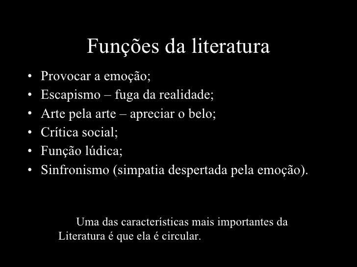 Funções da literatura <ul><li>Provocar a emoção; </li></ul><ul><li>Escapismo – fuga da realidade; </li></ul><ul><li>Arte p...