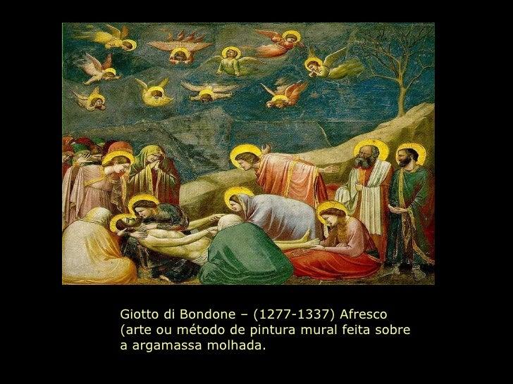 Giotto di Bondone – (1277-1337) Afresco (arte ou método de pintura mural feita sobre a argamassa molhada.