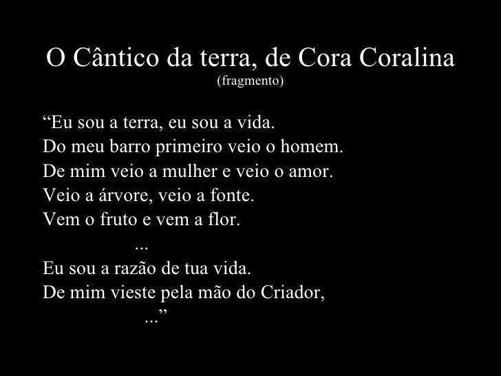"""O Cântico da terra, de Cora Coralina  (fragmento) <ul><li>"""" Eu sou a terra, eu sou a vida. </li></ul><ul><li>Do meu barro ..."""