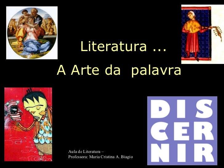 . Literatura ... A Arte da  palavra   Aula de Literatura –  Professora: Maria Cristina A. Biagio