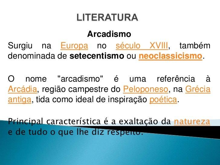 """ArcadismoSurgiu na Europa no século XVIII, tambémdenominada de setecentismo ou neoclassicismo.O nome """"arcadismo"""" é uma ref..."""