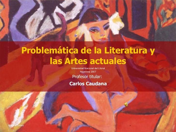 Problemática de la Literatura y las Artes actuales Profesor titular:   Carlos Caudana Mariela Torres Universidad Nacional ...