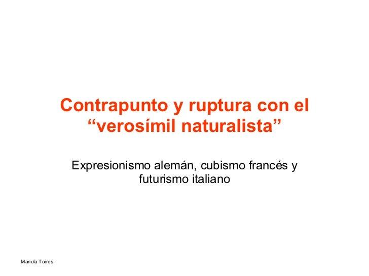 """Contrapunto y ruptura con el """"verosímil naturalista"""" Expresionismo alemán, cubismo francés y futurismo italiano"""