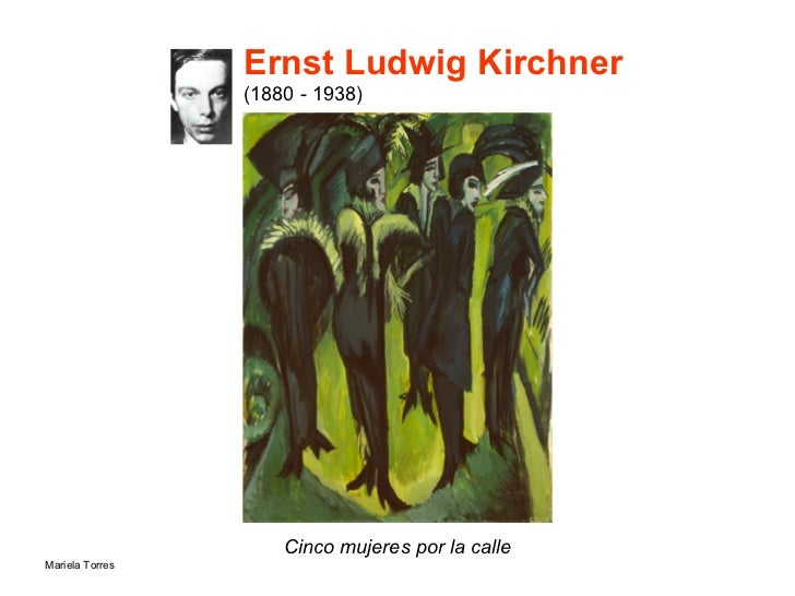 Ernst Ludwig Kirchner  (1880 - 1938) <ul><li>Cinco mujeres por la calle </li></ul>