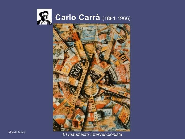 Carlo Carrà  ( 1881-1966 )   <ul><li>El manifiesto intervencionista </li></ul>Mariela Torres