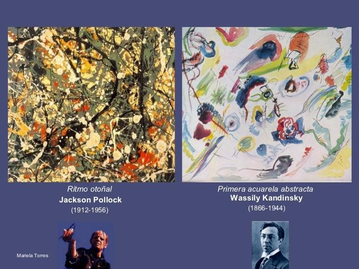 Ritmo otoñal   Jackson Pollock (1912-1956)   Primera acuarela abstracta   Wassily Kandinsky (1866-1944) Mariela Torres
