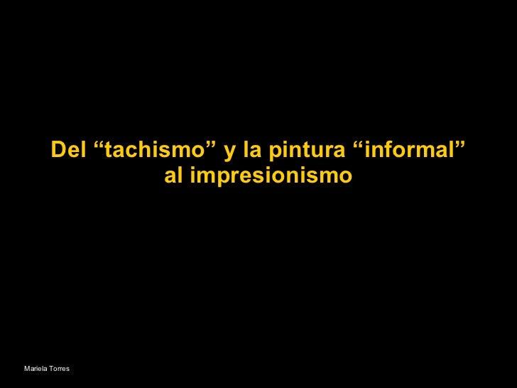 """Del """"tachismo"""" y la pintura """"informal"""" al impresionismo Mariela Torres"""