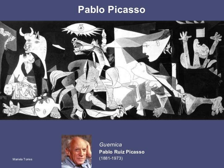 Pablo Picasso Guernica Pablo Ruiz Picasso   (1881-1973) Mariela Torres