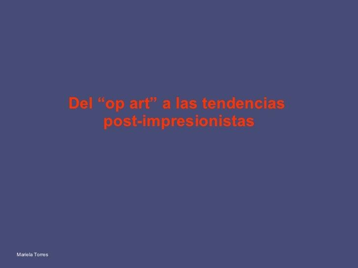 """Del """"op art"""" a las tendencias  post-impresionistas Mariela Torres"""