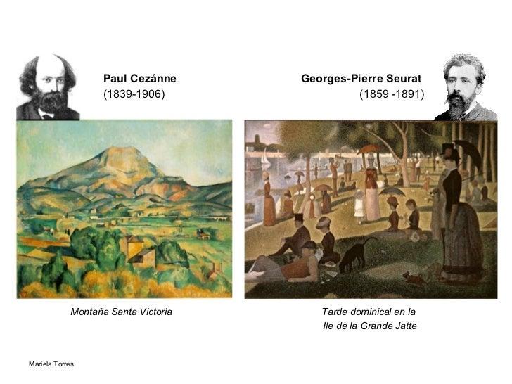 Paul Cezánne (1839-1906) Georges-Pierre Seurat   (1859 -1891) Montaña Santa Victoria   Tarde dominical en la  Ile de la Gr...