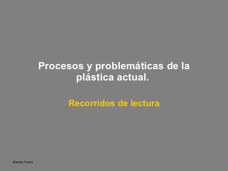 Procesos y problemáticas de la plástica actual.   Recorridos de lectura