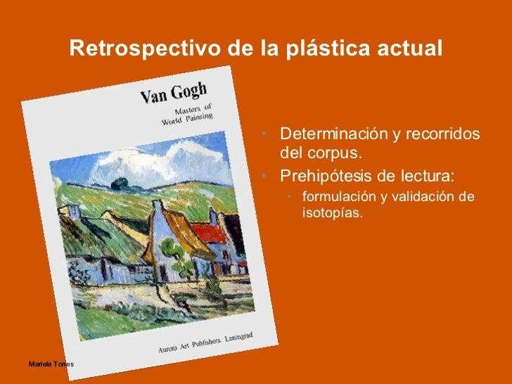 Retrospectivo de la plástica actual <ul><li>Determinación y recorridos del corpus.  </li></ul><ul><li>Prehipótesis de lect...