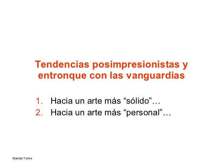 """Tendencias posimpresionistas y entronque con las vanguardias <ul><li>Hacia un arte más """"sólido""""… </li></ul><ul><li>Hacia u..."""