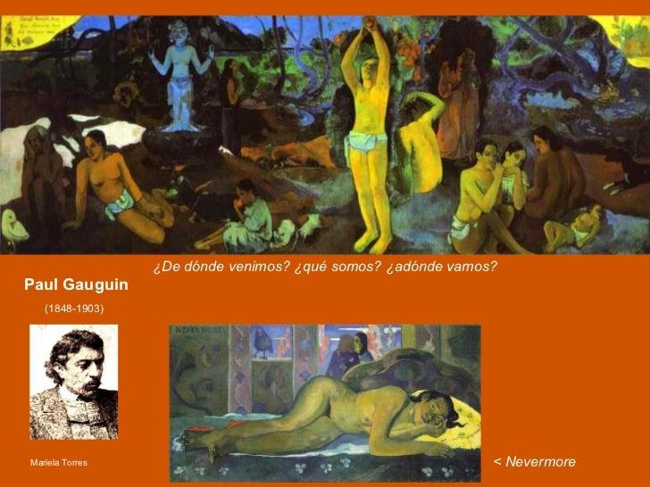 Paul Gauguin ¿De dónde venimos? ¿qué somos? ¿adónde vamos? < Nevermore (1848-1903) Mariela Torres