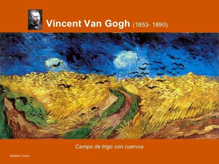 Vincent Van Gogh  (1853- 1890) Campo de trigo con cuervos Mariela Torres