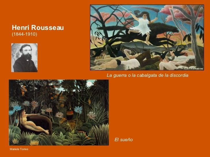 Henri Rousseau   (1844-1910) <ul><li>La guerra o la cabalgata de la discordia  </li></ul>El sueño Mariela Torres