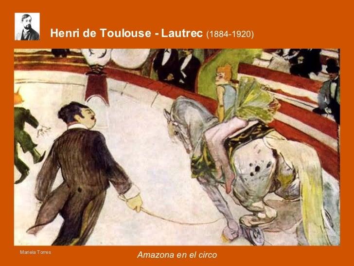 Henri de Toulouse - Lautrec  (1884-1920) <ul><li>Amazona en el circo </li></ul>Mariela Torres