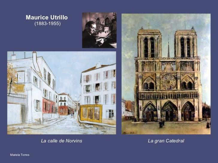 Maurice Utrillo   (1883-1955) <ul><li>La calle de Norvins </li></ul>La gran Catedral Mariela Torres