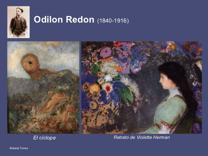 Odilon Redon  (1840-1916)   <ul><li>El cíclope </li></ul>Retrato de Violette Herman Mariela Torres