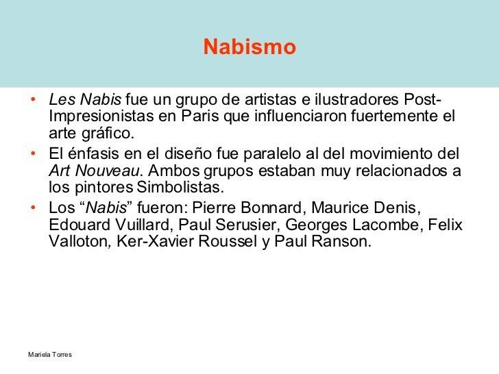 Nabismo <ul><li>Les Nabis  fue un grupo de artistas e ilustradores Post-Impresionistas en Paris que influenciaron fuerteme...